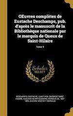 Oeuvres Completes de Eustache DesChamps, Pub. D'Apres Le Manuscrit de La Bibliotheque Nationale Par Le Marquis de Queux de Saint-Hilaire; Tome 1