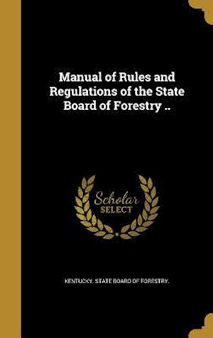 Bog, hardback Manual of Rules and Regulations of the State Board of Forestry ..