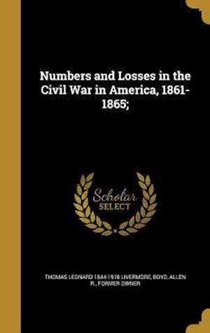 Bog, hardback Numbers and Losses in the Civil War in America, 1861-1865; af Thomas Leonard 1844-1918 Livermore