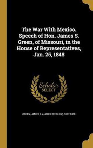 Bog, hardback The War with Mexico. Speech of Hon. James S. Green, of Missouri, in the House of Representatives, Jan. 25, 1848