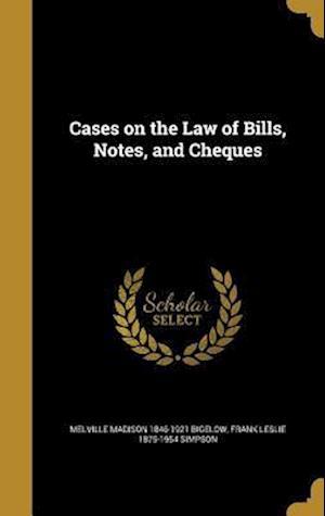Bog, hardback Cases on the Law of Bills, Notes, and Cheques af Frank Leslie 1875-1954 Simpson, Melville Madison 1846-1921 Bigelow