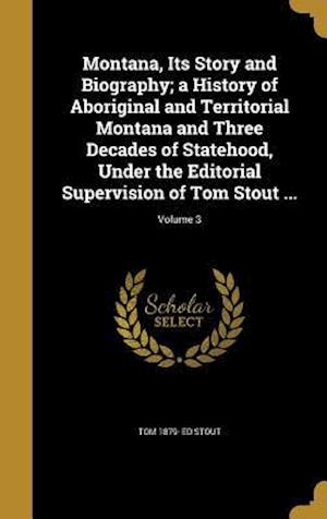 Bog, hardback Montana, Its Story and Biography; A History of Aboriginal and Territorial Montana and Three Decades of Statehood, Under the Editorial Supervision of T af Tom 1879- Ed Stout