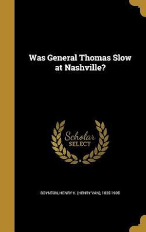 Bog, hardback Was General Thomas Slow at Nashville?