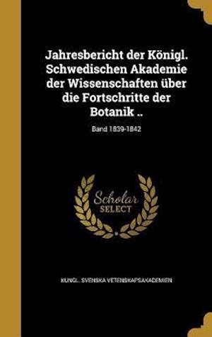 Bog, hardback Jahresbericht Der Konigl. Schwedischen Akademie Der Wissenschaften Uber Die Fortschritte Der Botanik ..; Band 1839-1842