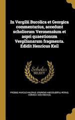 In Vergilii Bucolica Et Georgica Commentarius, Accedunt Scholiorum Veronensium Et Aspri Quaestionum Vergilianarum Fragmenta. Edidit Henricus Keil af Heinrich 1822-1894 Keil