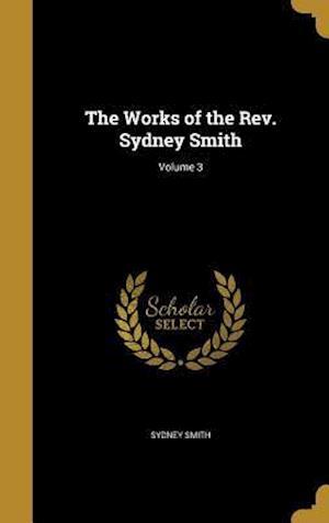 Bog, hardback The Works of the REV. Sydney Smith; Volume 3 af Sydney Smith