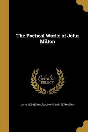 Bog, paperback The Poetical Works of John Milton af David 1822-1907 Masson, John 1608-1674 Milton