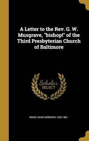 Bog, hardback A Letter to the REV. G. W. Musgrave, Bishop! of the Third Presbyterian Church of Baltimore