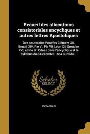 Bog, paperback Recueil Des Allocutions Consistoriales Encycliques Et Autres Lettres Apostoliques
