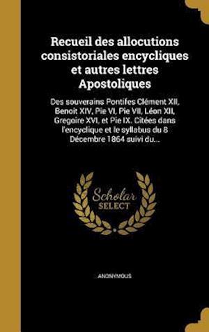 Bog, hardback Recueil Des Allocutions Consistoriales Encycliques Et Autres Lettres Apostoliques