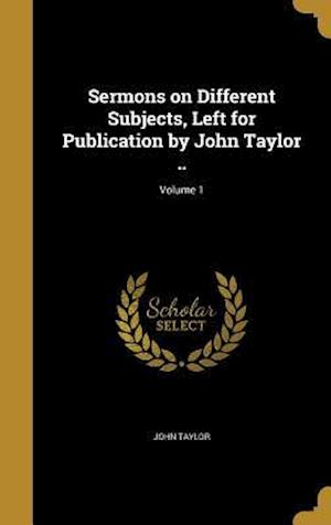 Bog, hardback Sermons on Different Subjects, Left for Publication by John Taylor ..; Volume 1 af John Taylor