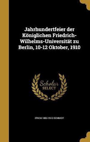 Bog, hardback Jahrhundertfeier Der Koniglichen Friedrich-Wilhelms-Universitat Zu Berlin, 10-12 Oktober, 1910 af Erich 1853-1913 Schmidt