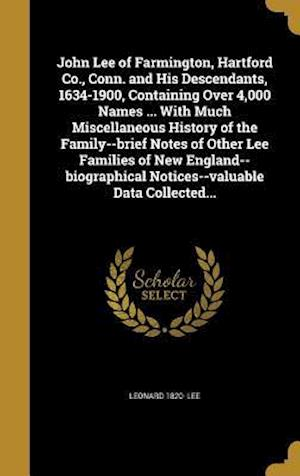 Bog, hardback John Lee of Farmington, Hartford Co., Conn. and His Descendants, 1634-1900, Containing Over 4,000 Names ... with Much Miscellaneous History of the Fam af Leonard 1820- Lee
