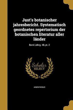 Bog, paperback Just's Botanischer Jahresbericht. Systematisch Geordnetes Repertorium Der Botanischen Literatur Aller Lander; Band Jahrg. 48, PT. 2