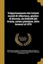 Volgarizzamento Dei Trattati Morali Di Albertano, Giudice Di Brescia, Da Soffredi del Grazia, Notaro Pistojese, Fatto Innanzi Al 1278 af Sebastiano 1769-1847 Ciampi