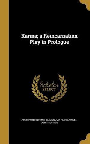 Bog, hardback Karma; A Reincarnation Play in Prologue af Algernon 1869-1951 Blackwood