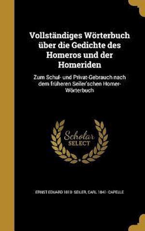 Bog, hardback Vollstandiges Worterbuch Uber Die Gedichte Des Homeros Und Der Homeriden af Ernst Eduard 1810- Seiler, Carl 1841- Capelle