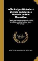 Vollstandiges Worterbuch Uber Die Gedichte Des Homeros Und Der Homeriden af Ernst Eduard 1810- Seiler, Carl 1841- Capelle