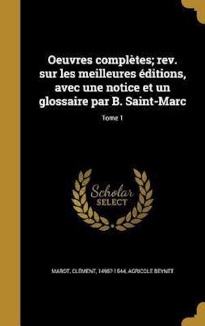 Bog, hardback Oeuvres Completes; REV. Sur Les Meilleures Editions, Avec Une Notice Et Un Glossaire Par B. Saint-Marc; Tome 1 af Agricole Beynet
