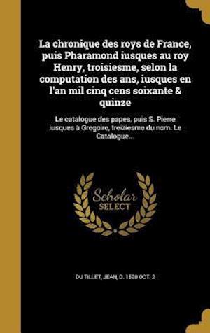 Bog, hardback La Chronique Des Roys de France, Puis Pharamond Iusques Au Roy Henry, Troisiesme, Selon La Computation Des ANS, Iusques En L'An Mil Cinq Cens Soixante