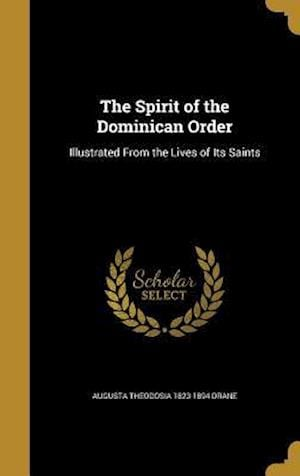 Bog, hardback The Spirit of the Dominican Order af Augusta Theodosia 1823-1894 Drane