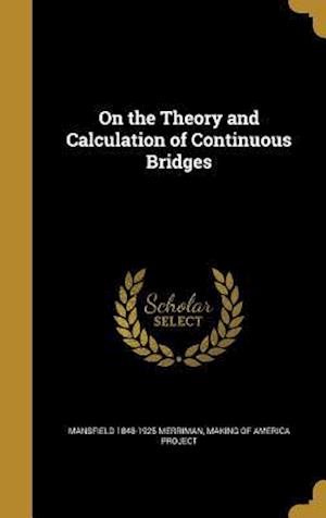 Bog, hardback On the Theory and Calculation of Continuous Bridges af Mansfield 1848-1925 Merriman