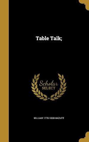 Bog, hardback Table Talk; af William 1778-1830 Hazlitt