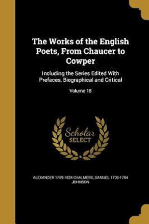 Bog, paperback The Works of the English Poets, from Chaucer to Cowper af Alexander 1759-1834 Chalmers, Samuel 1709-1784 Johnson