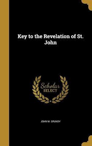 Bog, hardback Key to the Revelation of St. John af John M. Grundy