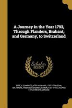 A Journey in the Year 1793, Through Flanders, Brabant, and Germany, to Switzerland af Karl 1707-1778 Lenni