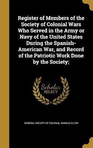 Bog, hardback Register of Members of the Society of Colonial Wars Who Served in the Army or Navy of the United States During the Spanish-American War, and Record of