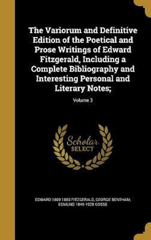 Bog, hardback The Variorum and Definitive Edition of the Poetical and Prose Writings of Edward Fitzgerald, Including a Complete Bibliography and Interesting Persona af Edmund 1849-1928 Gosse, George Bentham, Edward 1809-1883 Fitzgerald