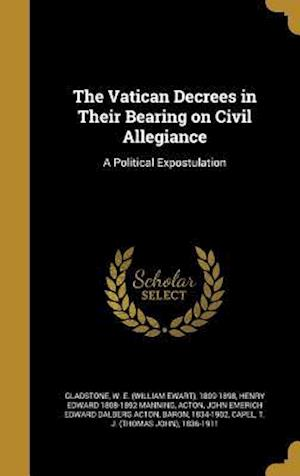 Bog, hardback The Vatican Decrees in Their Bearing on Civil Allegiance af Henry Edward 1808-1892 Manning