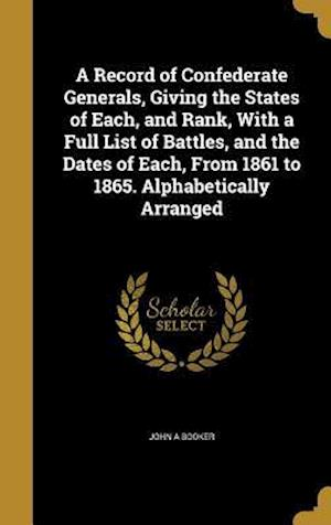 Bog, hardback A Record of Confederate Generals, Giving the States of Each, and Rank, with a Full List of Battles, and the Dates of Each, from 1861 to 1865. Alphabet af John A. Booker