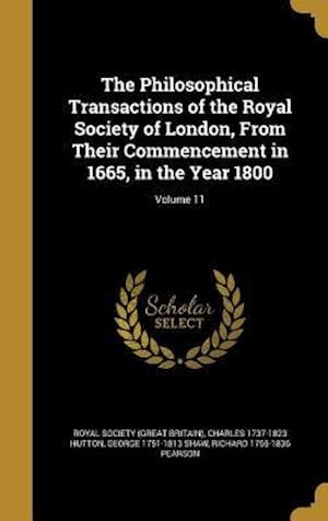 Bog, hardback The Philosophical Transactions of the Royal Society of London, from Their Commencement in 1665, in the Year 1800; Volume 11 af George 1751-1813 Shaw, Charles 1737-1823 Hutton