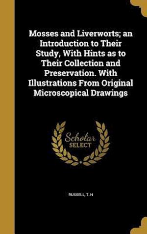 Bog, hardback Mosses and Liverworts; An Introduction to Their Study, with Hints as to Their Collection and Preservation. with Illustrations from Original Microscopi