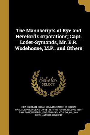 Bog, paperback The Manuscripts of Rye and Hereford Corporations; Capt. Loder-Symonds, Mr. E.R. Wodehouse, M.P., and Others