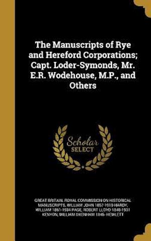 Bog, hardback The Manuscripts of Rye and Hereford Corporations; Capt. Loder-Symonds, Mr. E.R. Wodehouse, M.P., and Others