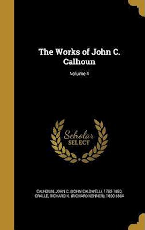 Bog, hardback The Works of John C. Calhoun; Volume 4