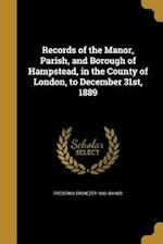 Records of the Manor, Parish, and Borough of Hampstead, in the County of London, to December 31st, 1889 af Frederick Ebenezer 1832- Baines