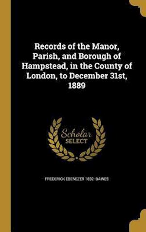Bog, hardback Records of the Manor, Parish, and Borough of Hampstead, in the County of London, to December 31st, 1889 af Frederick Ebenezer 1832- Baines