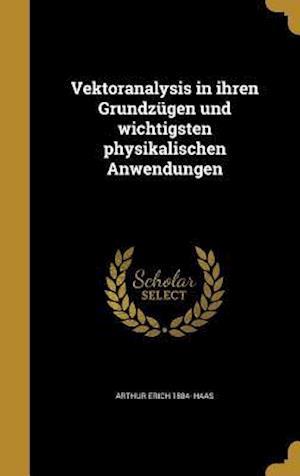 Bog, hardback Vektoranalysis in Ihren Grundzugen Und Wichtigsten Physikalischen Anwendungen af Arthur Erich 1884- Haas