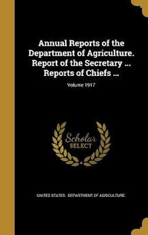 Bog, hardback Annual Reports of the Department of Agriculture. Report of the Secretary ... Reports of Chiefs ...; Volume 1917