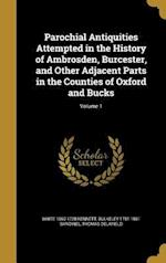 Parochial Antiquities Attempted in the History of Ambrosden, Burcester, and Other Adjacent Parts in the Counties of Oxford and Bucks; Volume 1 af Thomas Delafield, White 1660-1728 Kennett, Bulkeley 1781-1861 Bandinel