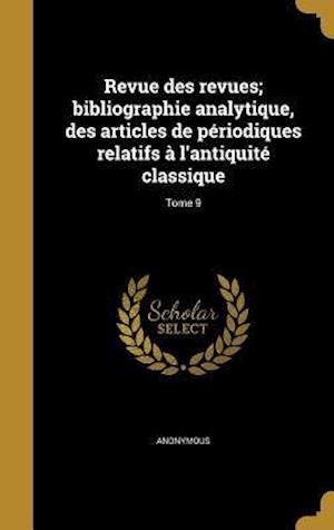 Bog, hardback Revue Des Revues; Bibliographie Analytique, Des Articles de Periodiques Relatifs A L'Antiquite Classique; Tome 9