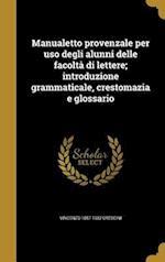 Manualetto Provenzale Per USO Degli Alunni Delle Facolta Di Lettere; Introduzione Grammaticale, Crestomazia E Glossario af Vincenzo 1857-1932 Crescini