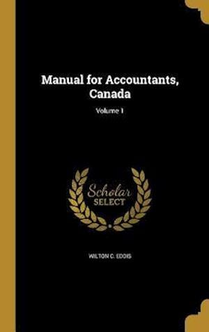 Bog, hardback Manual for Accountants, Canada; Volume 1 af Wilton C. Eddis