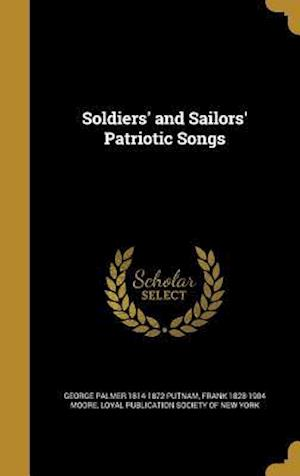 Bog, hardback Soldiers' and Sailors' Patriotic Songs af Frank 1828-1904 Moore, George Palmer 1814-1872 Putnam