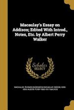 Macaulay's Essay on Addison; Edited with Introd., Notes, Etc. by Albert Perry Walker af Albert Perry 1862-1911 Walker