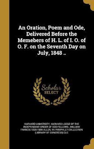 Bog, hardback An Oration, Poem and Ode, Delivered Before the Memebers of H. L. of I. O. of O. F. on the Seventh Day on July, 1848 .. af William Francis 1830-1889 Allen